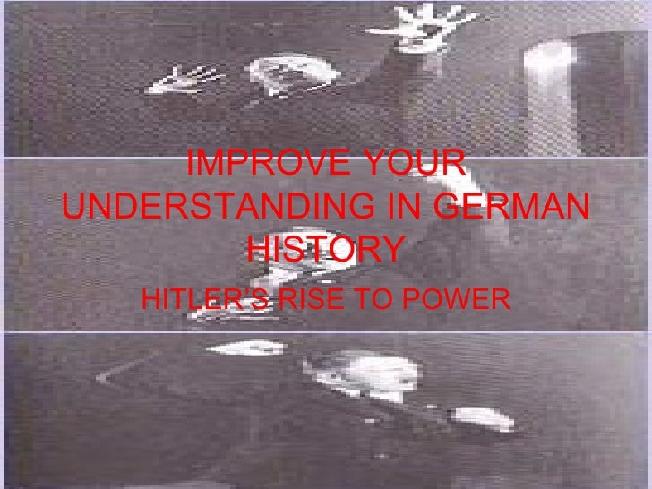 IMPROVE YOUR UNDERSTANDING IN GERMAN HISTORY HITLER'S RISE TO POWER