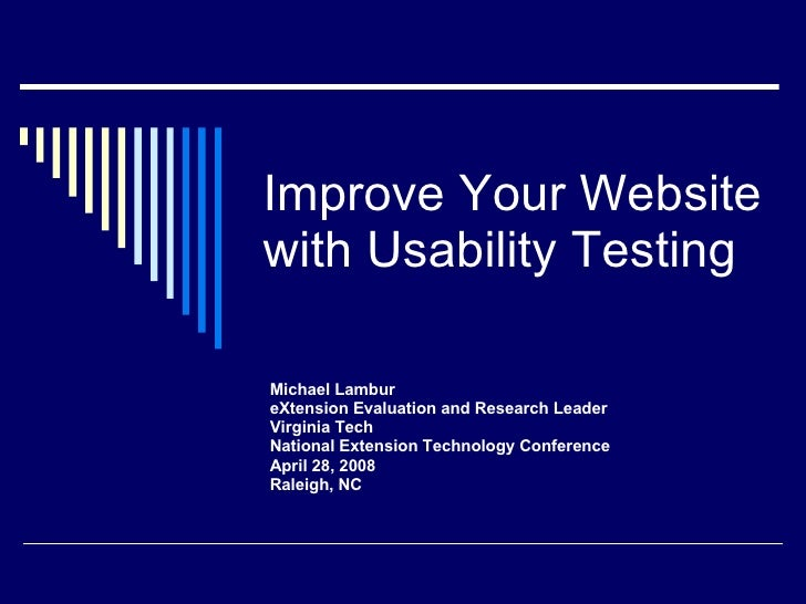 Improve Your Website with Usability Testing Michael Lambur eXtension Evaluation and Research Leader Virginia Tech National...