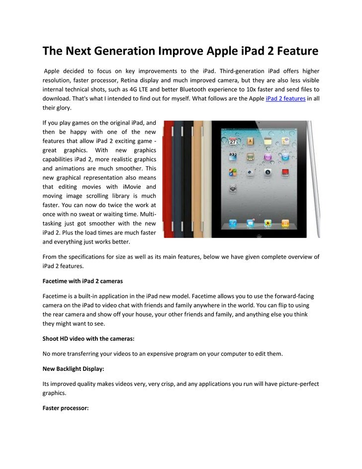 The Next Generation Improve Apple iPad 2 Feature Apple decided to focus on key improvements to the iPad. Third-generation ...