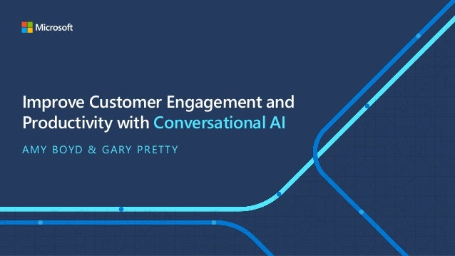 Improve Customer Engagement and Productivity with Conversational AI AMY BOYD & GARY PRETTY
