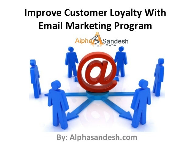 Improve Customer Loyalty With Email Marketing Program By: Alphasandesh.com