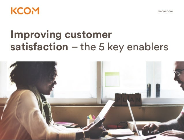 Improving customer satisfaction – the 5 key enablers kcom.com