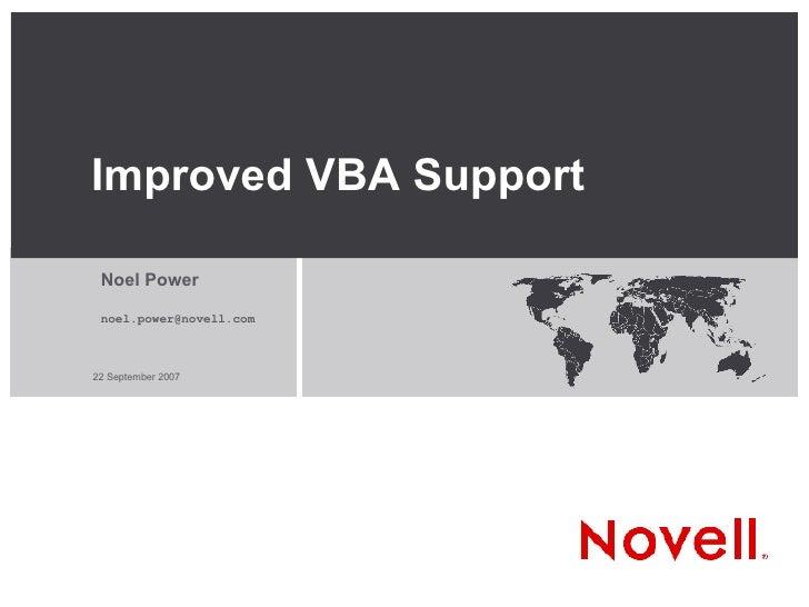 Improved  VBA Support <ul><ul><li>Noel Power </li></ul></ul><ul><ul><li>[email_address] </li></ul></ul>