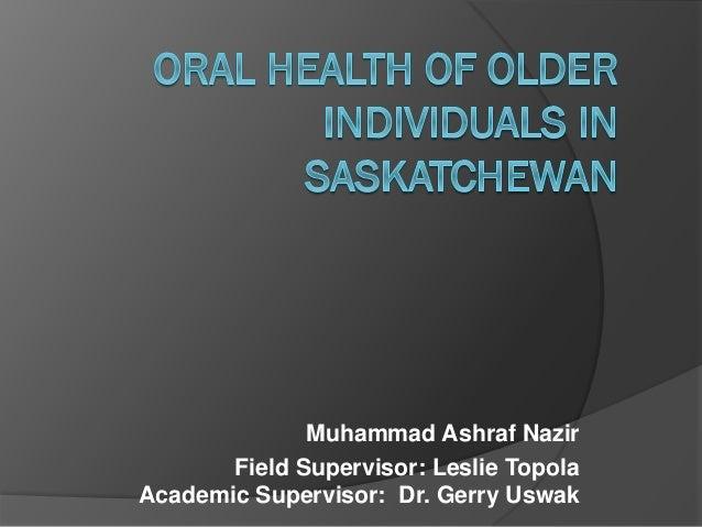 Muhammad Ashraf Nazir Field Supervisor: Leslie Topola Academic Supervisor: Dr. Gerry Uswak