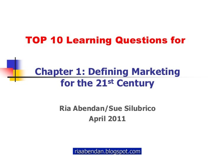 TOP 10 Learning Questions for Chapter 1: Defining Marketing     for the 21st Century      Ria Abendan/Sue Silubrico       ...