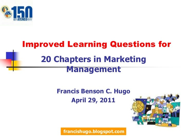 Improved Learning Questions for<br />20 Chapters in Marketing Management<br />Francis Benson C. Hugo<br />April 29, 2011<b...