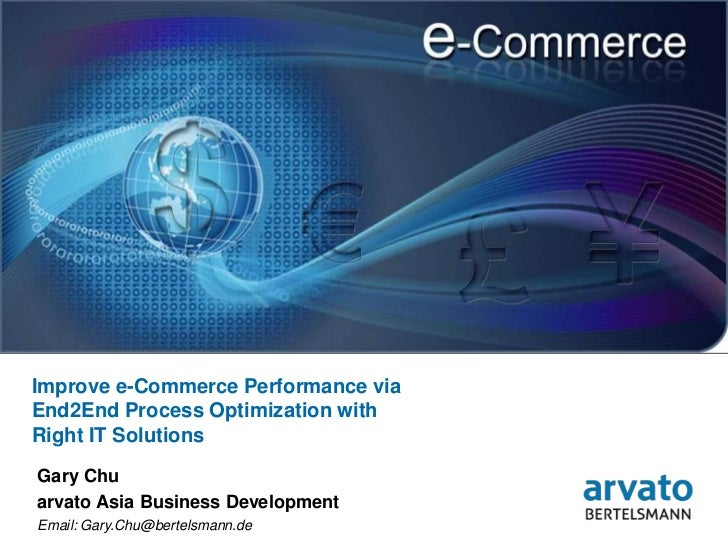 Improve e-Commerce Performance viaEnd2End Process Optimization withRight IT SolutionsGary Chuarvato Asia Business Developm...