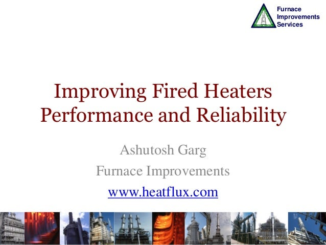 Furnace Improvements Services  Improving Fired Heaters Performance and Reliability Ashutosh Garg Furnace Improvements www....