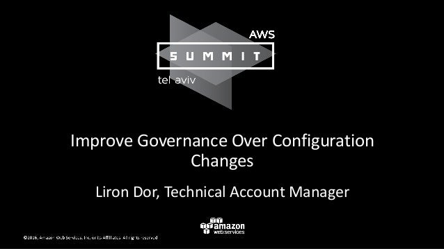 Improve Governance Over Configuration Changes Liron Dor, Technical Account Manager