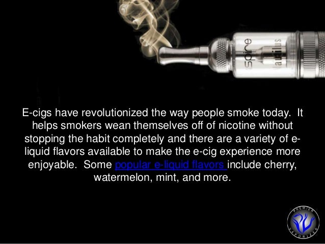 E-cigs have revolutionized the way people smoke today. It  helps smokers wean themselves off of nicotine without  stopping...
