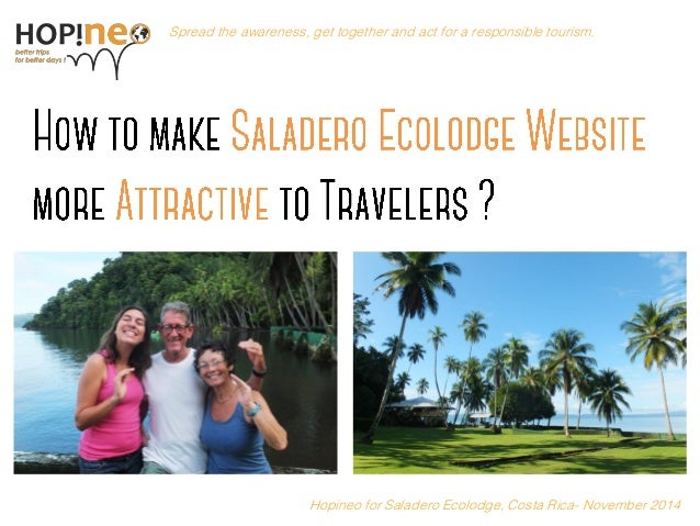 Become Hopinoer Spread the awareness, get together and act for a responsible tourism. Hopineo for Saladero Ecolodge, Costa...