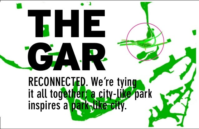 1RECONNECTED. We're tyingit all together; a city-like parkinspires a park-like city.THEGAR