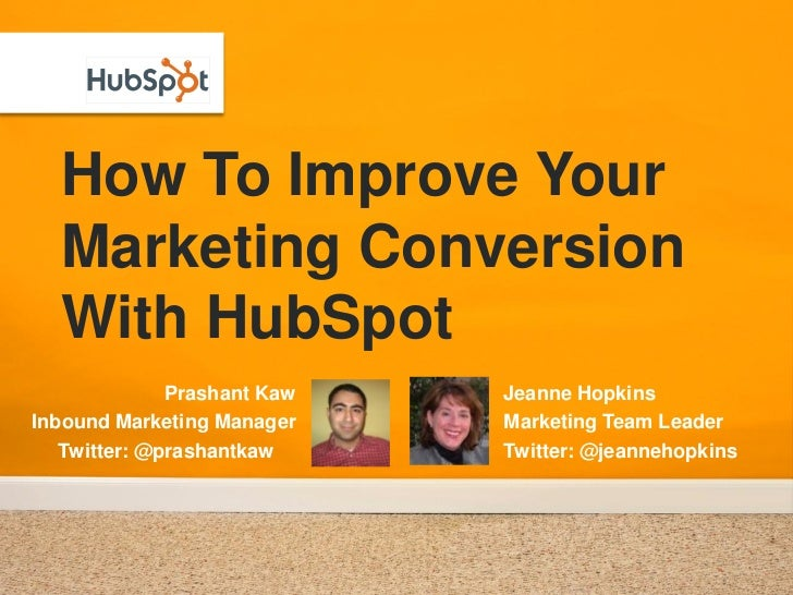 How To Improve Your   Marketing Conversion   With HubSpot               Prashant Kaw   Jeanne Hopkins Inbound Marketing Ma...