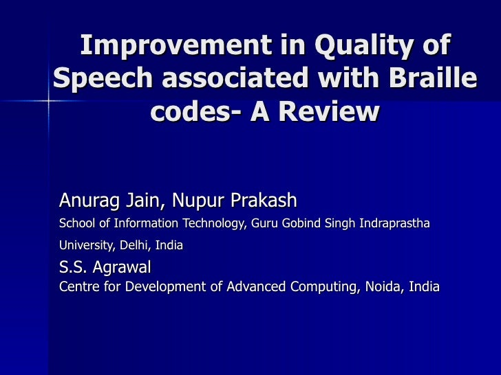 Improvement in Quality of Speech associated with Braille codes- A Review Anurag Jain, Nupur Prakash School of Information ...