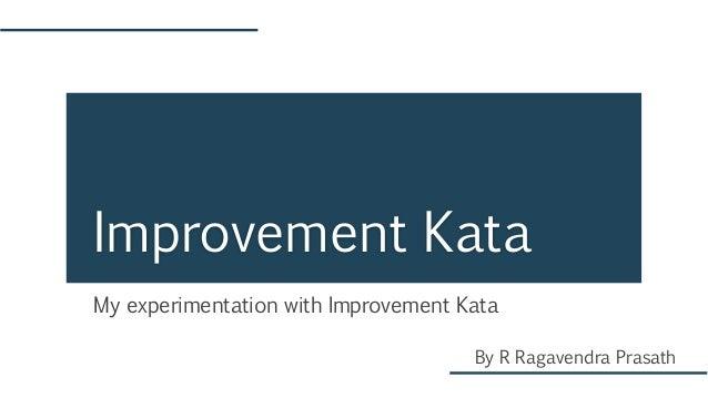 My experimentation with Improvement Kata Improvement Kata By R Ragavendra Prasath