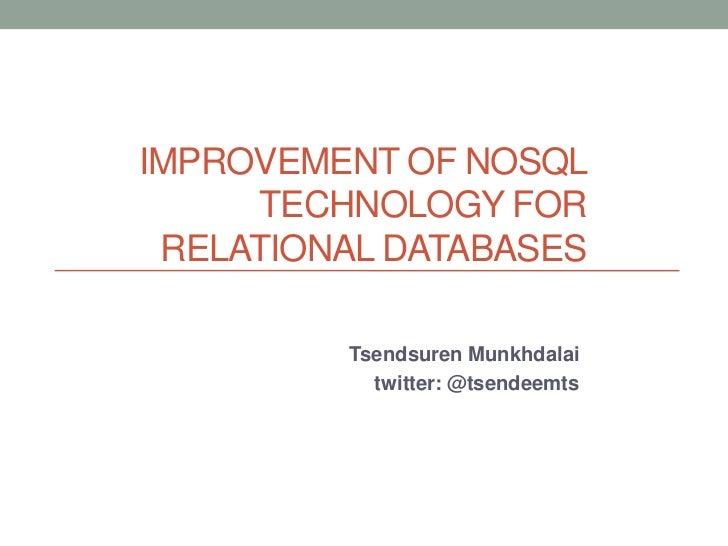 Improvement of NoSQL Technology for Relational Databases<br />TsendsurenMunkhdalai<br />twitter: @tsendeemts<br />