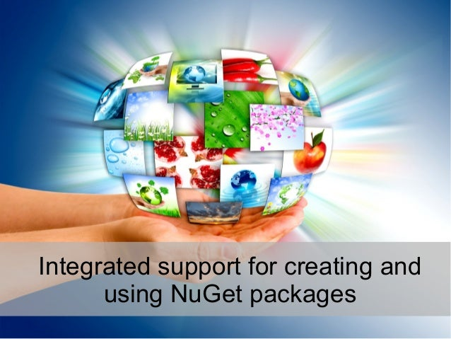 Integrated support for creating and using NuGet packages