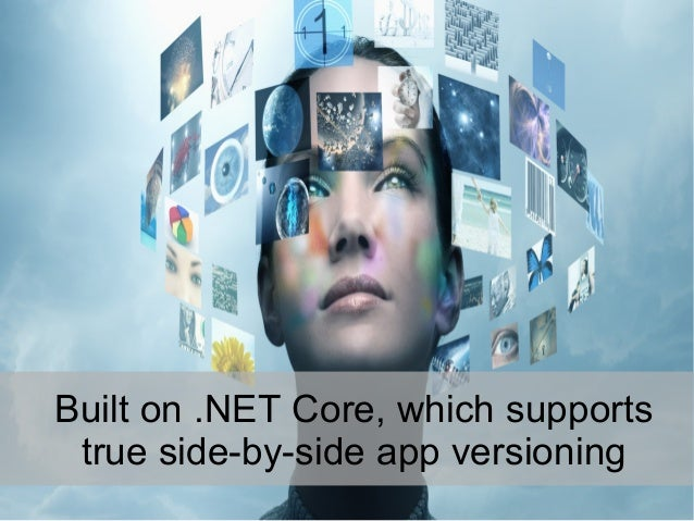 Built on .NET Core, which supports true side-by-side app versioning
