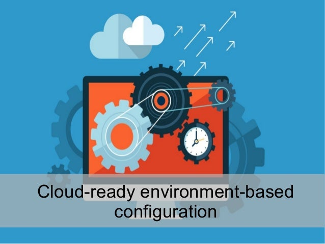 Cloud-ready environment-based configuration