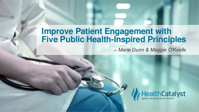 Improve Patient Engagement with Five Public Health-Inspired Principles ̶̶ Marie Dunn & Maggie O'Keefe