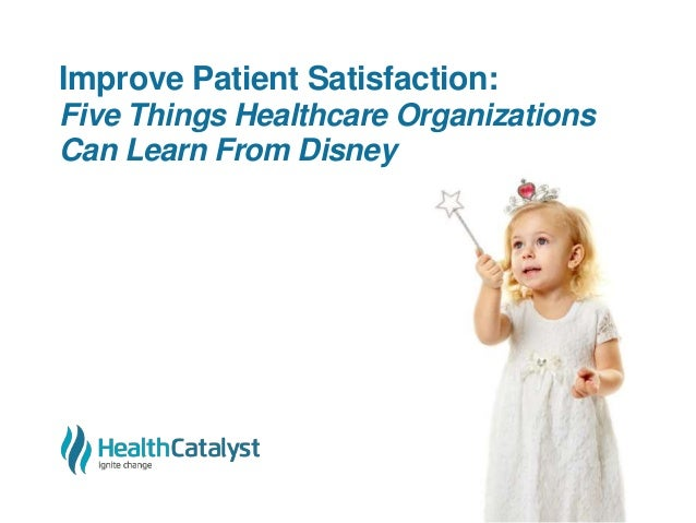 Improve Patient Satisfaction: Five Things Healthcare Organizations Can Learn From Disney