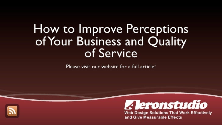 How to Improve Perceptions of Your Business and Quality          of Service      Please visit our website for a full artic...