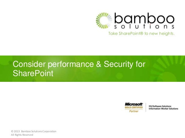 Take SharePoint® to new heights.Consider performance & Security forSharePoint© 2013 Bamboo Solutions CorporationAll Rights...