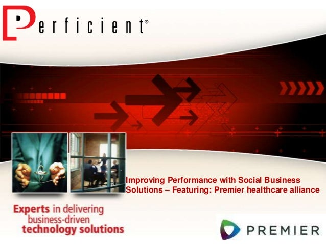 Improving Performance with Social BusinessSolutions – Featuring: Premier healthcare alliance
