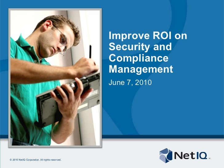 Improve ROI on Security and Compliance Management June 7, 2010