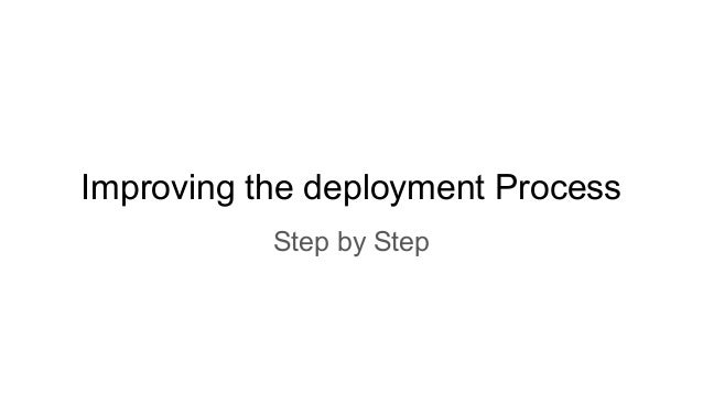 Improving the deployment Process Step by Step