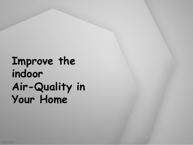 Improve the indoor Air-Quality in Your Home