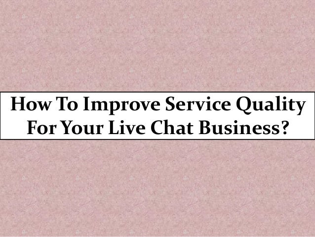 How To Improve Service Quality For Your Live Chat Business?