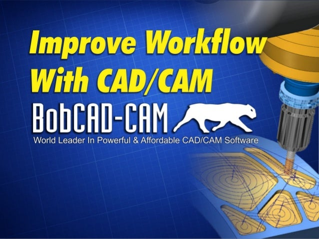 Improve Workflow with CAD/CAM Software