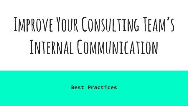 ImproveYourConsultingTeam's InternalCommunication Best Practices
