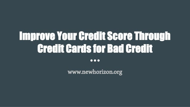 Bad Credit Credit Cards >> Improve Your Credit Score Through Credit Cards For Bad Credit