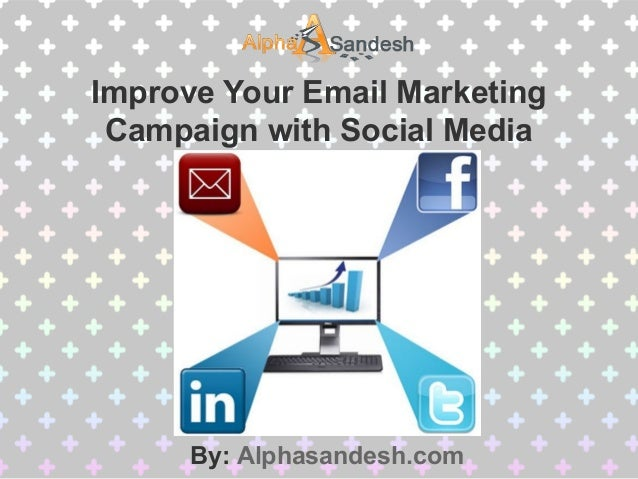 Improve Your Email MarketingCampaign with Social MediaBy: Alphasandesh.com
