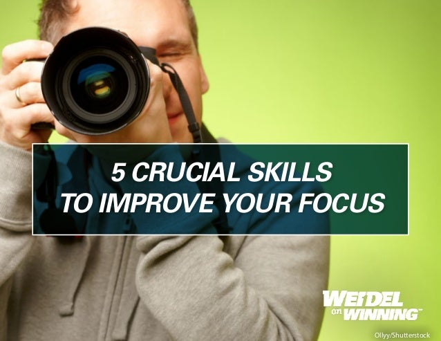 5 CRUCIAL SKILLS TO IMPROVE YOUR FOCUS Ollyy/Shutterstock