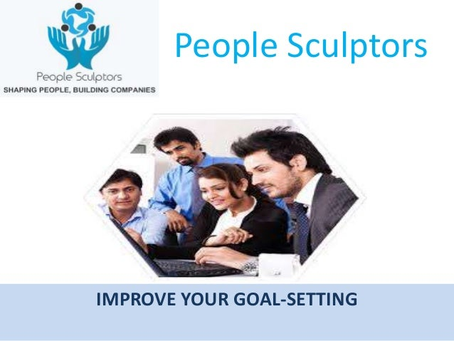 IMPROVE YOUR GOAL-SETTING People Sculptors
