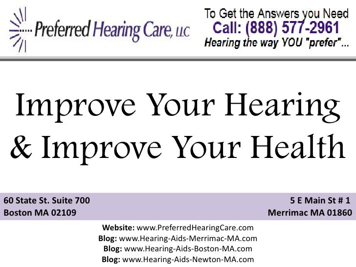 Improve Your Hearing & Improve Your Health60 State St. Suite 700                                                 5 E Main ...