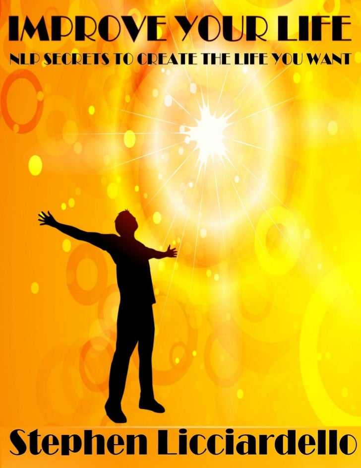 IMPROVE YOUR LIFE           NLP SECRETS TO CREATE THE LIFE YOU WANTwww.abundantlivingnow.net                              ...