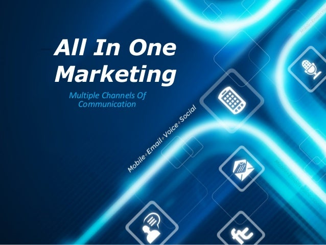 Multiple Channels OfCommunicationAll In OneMarketing