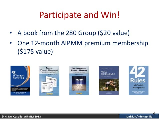 © H. Del Castillo, AIPMM 2013 Linkd.in/hdelcastilloParticipate and Win!• A book from the 280 Group ($20 value)• One 12-mon...