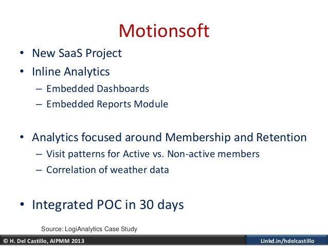 © H. Del Castillo, AIPMM 2013 Linkd.in/hdelcastilloMotionsoft• New SaaS Project• Inline Analytics– Embedded Dashboards– Em...