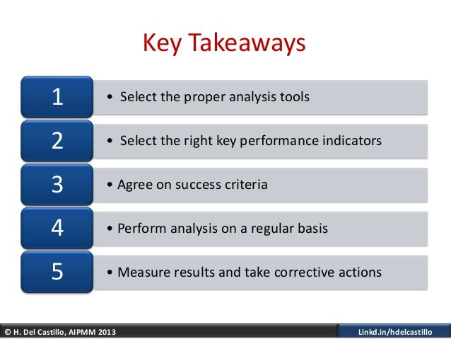 © H. Del Castillo, AIPMM 2013 Linkd.in/hdelcastilloKey Takeaways• Select the proper analysis tools1• Select the right key ...