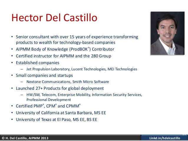 © H. Del Castillo, AIPMM 2013 Linkd.in/hdelcastilloHector Del Castillo• Senior consultant with over 15 years of experience...