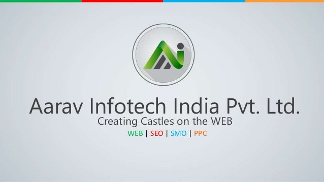 WEB | SEO | SMO | PPC Aarav Infotech India Pvt. Ltd. Creating Castles on the WEB