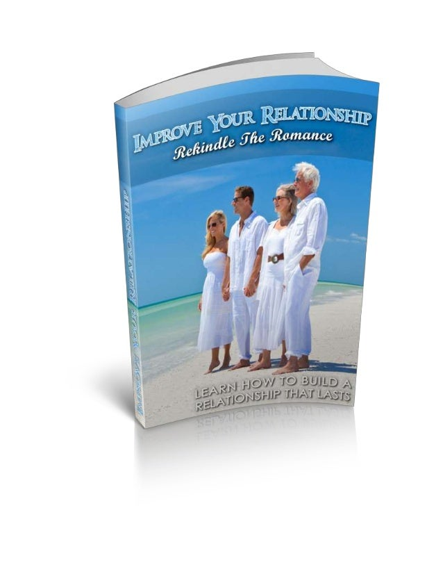 Improve Your Relationship - Rekindle the Romance DISCLAIMER: This e-book has been written for information purposes only. E...