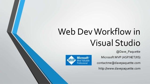 Web DevWorkflow in Visual Studio @Dave_Paquette Microsoft MVP (ASP.NET/IIS) contactme@davepaquette.com http://www.davepaqu...
