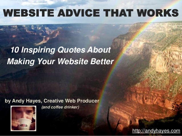 WEBSITE ADVICE THAT WORKS10 Inspiring Quotes AboutMaking Your Website Betterby Andy Hayes, Creative Web Producer          ...