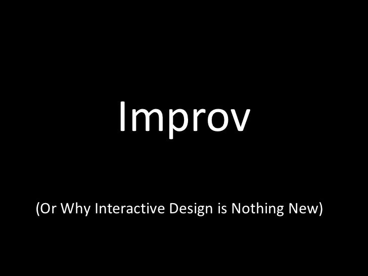 Improv<br />(Or Why Interactive Design is Nothing New)<br />